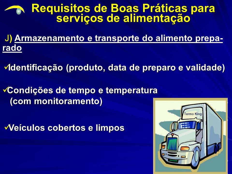 ) Armazenamento e transporte do alimento J) Armazenamento e transporte do alimento prepa- rado Requisitos de Boas Práticas para serviços de alimentaçã