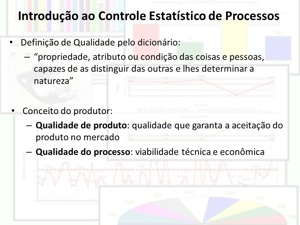 """Introdução ao Controle Estatístico de Processos Definição de Qualidade pelo dicionário: – """"propriedade, atributo ou condição das coisas e pessoas, cap"""