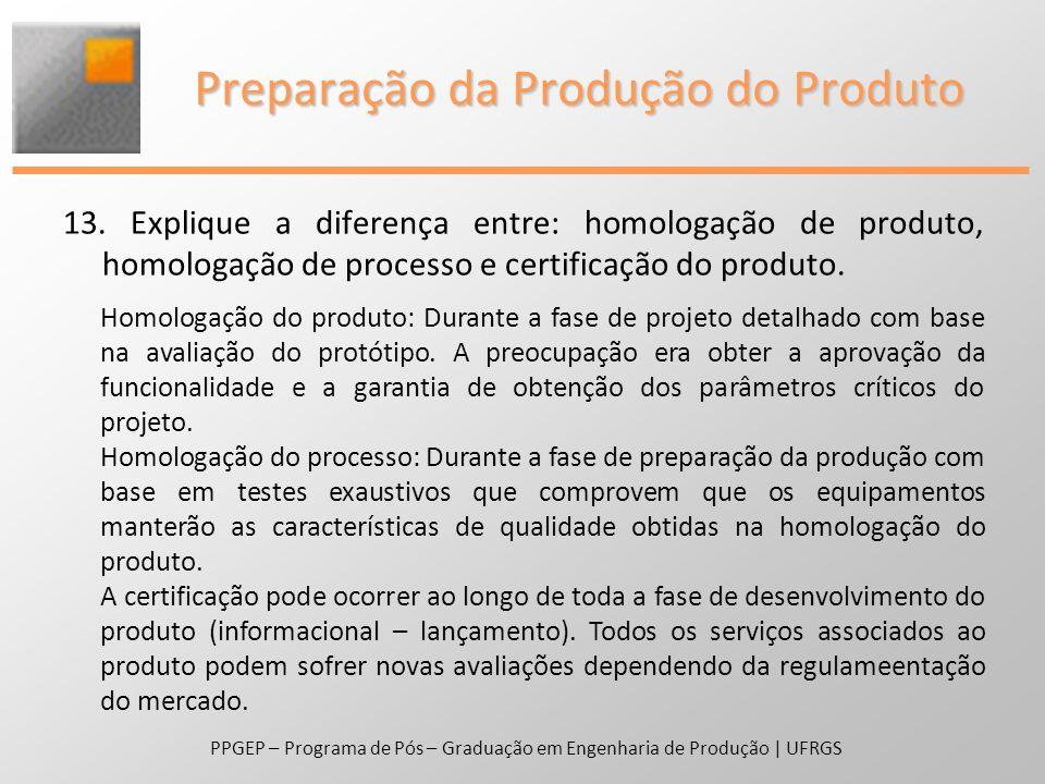 13. Explique a diferença entre: homologação de produto, homologação de processo e certificação do produto. PPGEP – Programa de Pós – Graduação em Enge