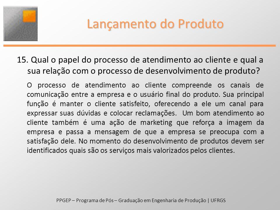 15. Qual o papel do processo de atendimento ao cliente e qual a sua relação com o processo de desenvolvimento de produto? PPGEP – Programa de Pós – Gr
