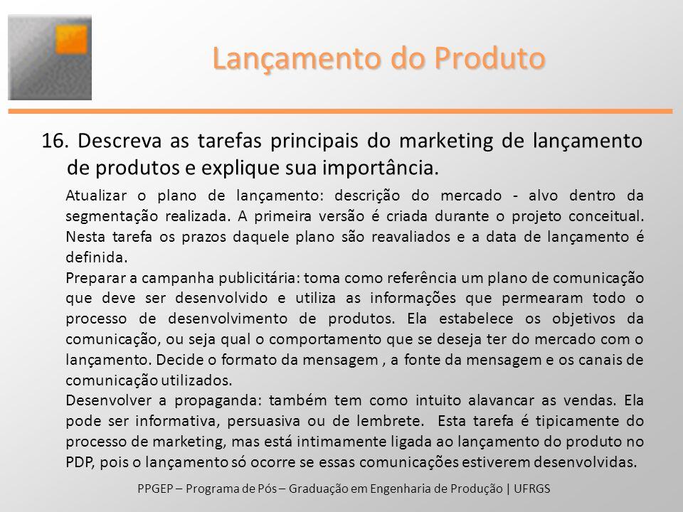 16. Descreva as tarefas principais do marketing de lançamento de produtos e explique sua importância. PPGEP – Programa de Pós – Graduação em Engenhari