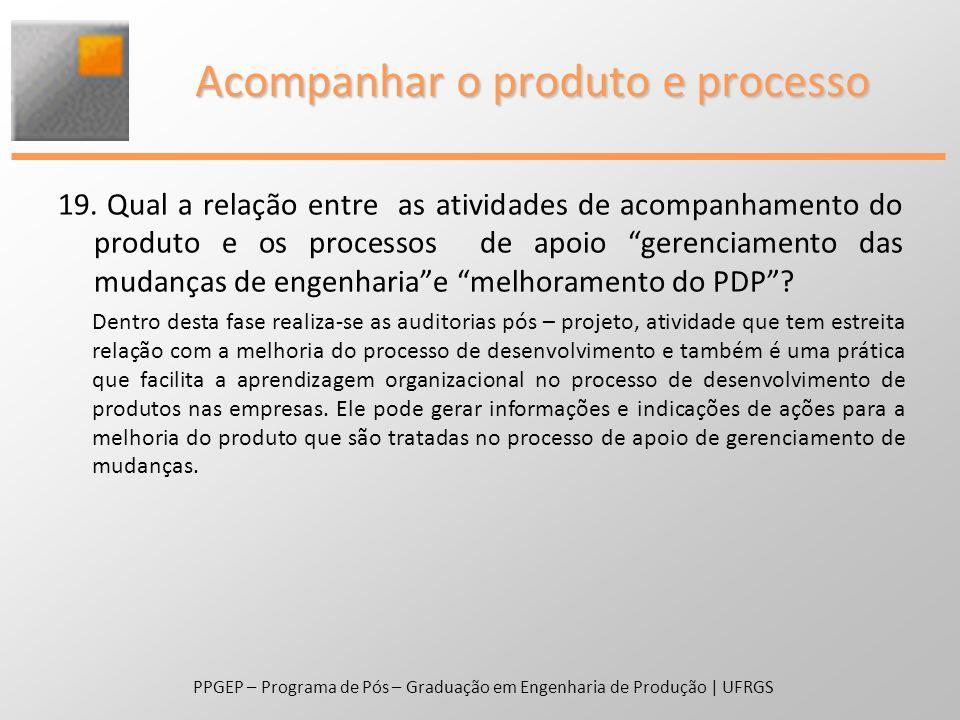 """19. Qual a relação entre as atividades de acompanhamento do produto e os processos de apoio """"gerenciamento das mudanças de engenharia""""e """"melhoramento"""