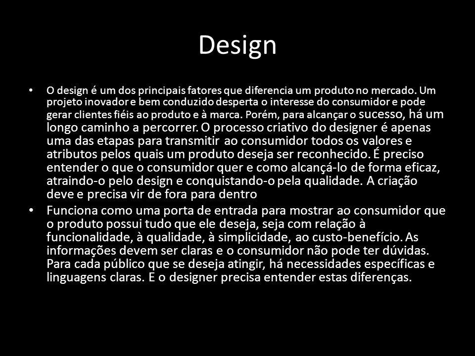 Design O design é um dos principais fatores que diferencia um produto no mercado. Um projeto inovador e bem conduzido desperta o interesse do consumid