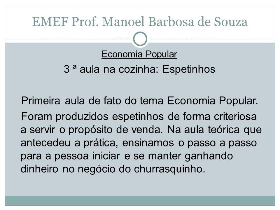 EMEF Prof. Manoel Barbosa de Souza Economia Popular 3 ª aula na cozinha: Espetinhos Primeira aula de fato do tema Economia Popular. Foram produzidos e