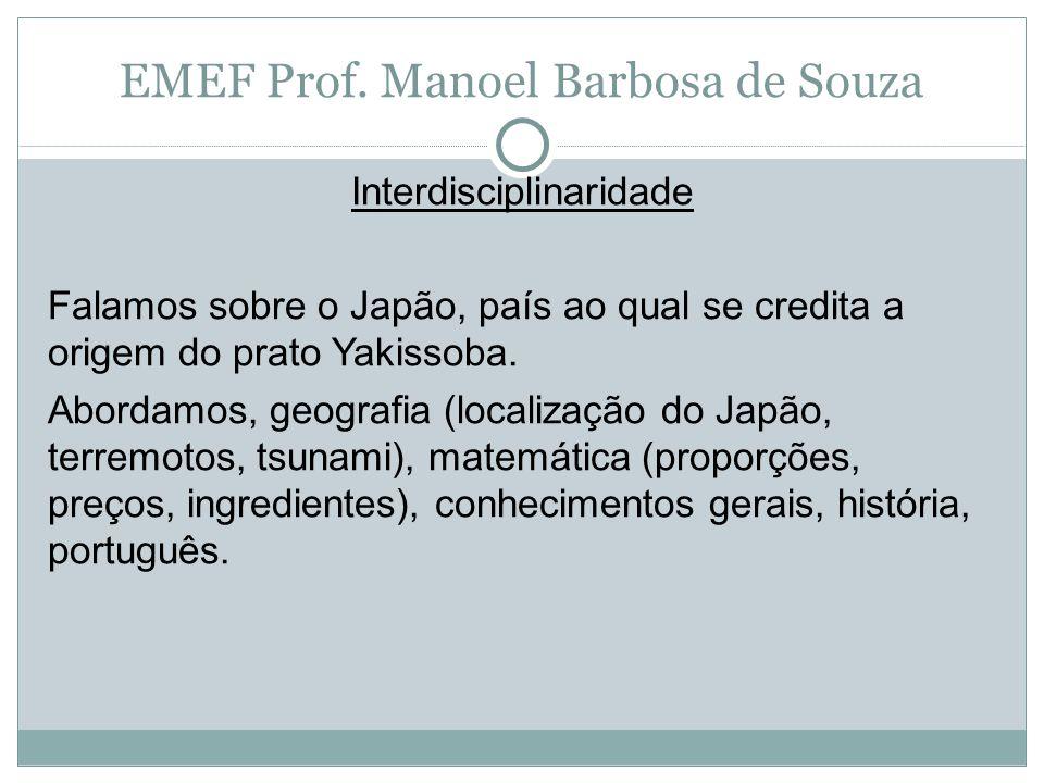 Interdisciplinaridade Falamos sobre o Japão, país ao qual se credita a origem do prato Yakissoba. Abordamos, geografia (localização do Japão, terremot