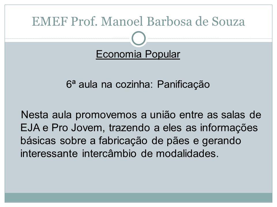 EMEF Prof. Manoel Barbosa de Souza Economia Popular 6ª aula na cozinha: Panificação Nesta aula promovemos a união entre as salas de EJA e Pro Jovem, t