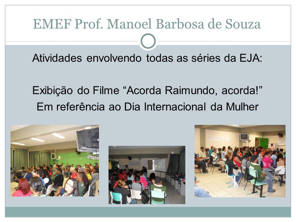 """EMEF Prof. Manoel Barbosa de Souza Atividades envolvendo todas as séries da EJA: Exibição do Filme """"Acorda Raimundo, acorda!"""" Em referência ao Dia Int"""