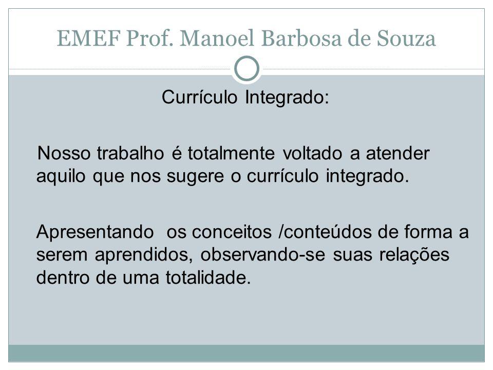 EMEF Prof. Manoel Barbosa de Souza Currículo Integrado: Nosso trabalho é totalmente voltado a atender aquilo que nos sugere o currículo integrado. Apr