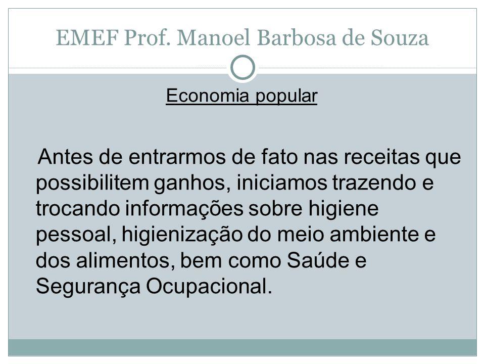 EMEF Prof. Manoel Barbosa de Souza Economia popular Antes de entrarmos de fato nas receitas que possibilitem ganhos, iniciamos trazendo e trocando inf