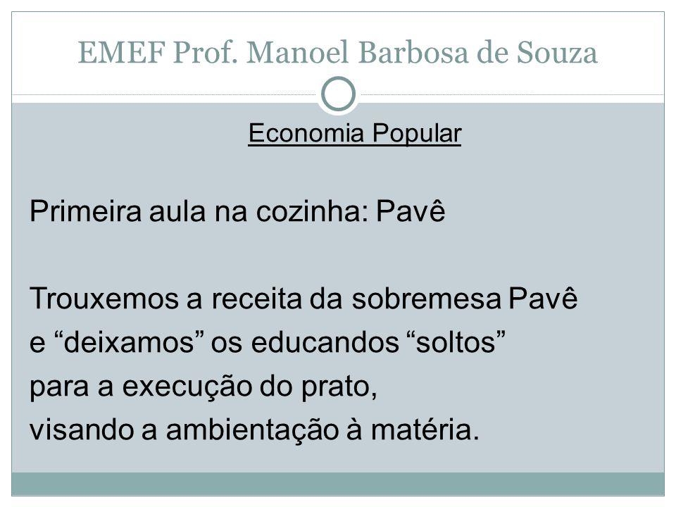 """EMEF Prof. Manoel Barbosa de Souza Economia Popular Primeira aula na cozinha: Pavê Trouxemos a receita da sobremesa Pavê e """"deixamos"""" os educandos """"so"""