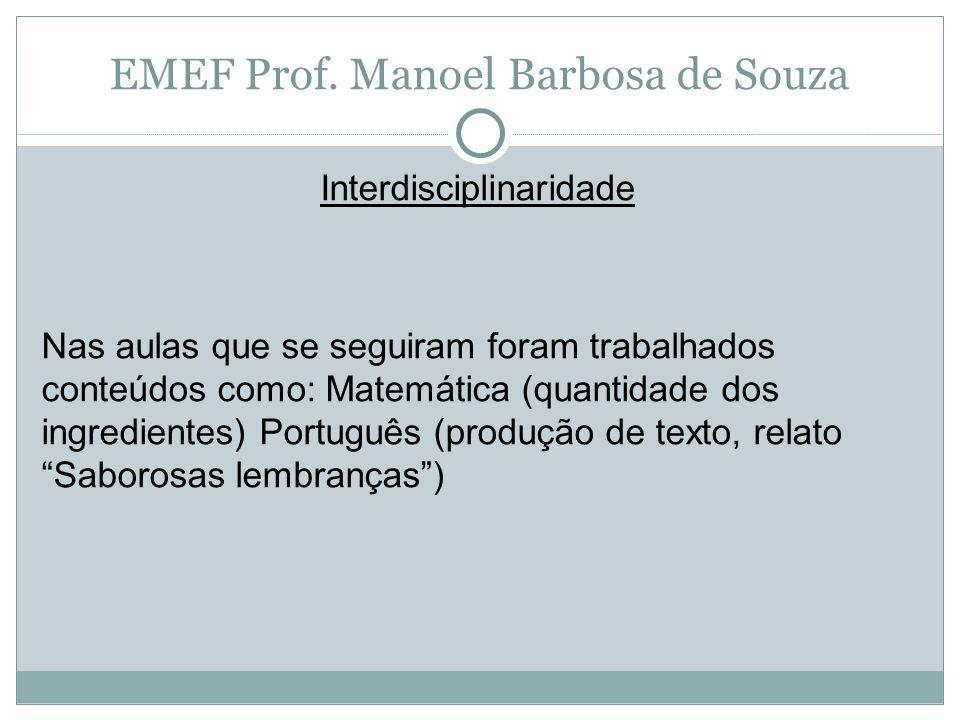 EMEF Prof. Manoel Barbosa de Souza Interdisciplinaridade Nas aulas que se seguiram foram trabalhados conteúdos como: Matemática (quantidade dos ingred