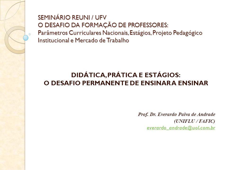 SEMINÁRIO REUNI / UFV O DESAFIO DA FORMAÇÃO DE PROFESSORES: Parâmetros Curriculares Nacionais, Estágios, Projeto Pedagógico Institucional e Mercado de