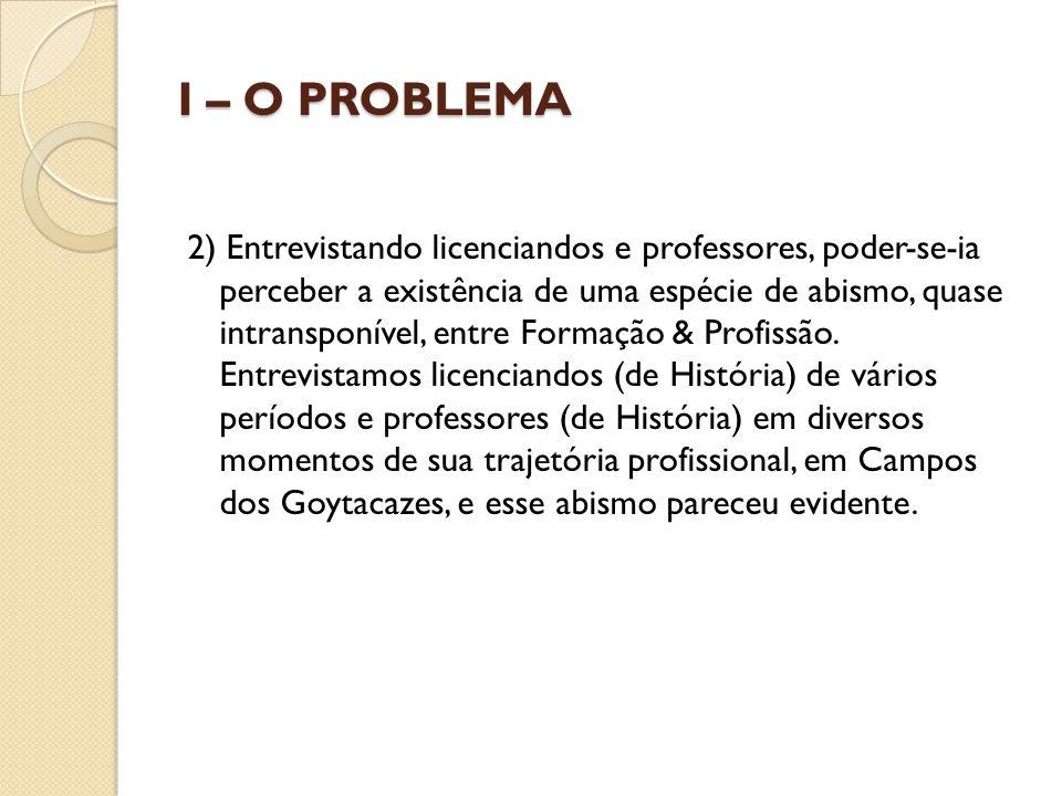 I – O PROBLEMA 2) Entrevistando licenciandos e professores, poder-se-ia perceber a existência de uma espécie de abismo, quase intransponível, entre Fo