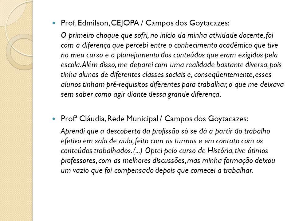 Prof. Edmilson, CEJOPA / Campos dos Goytacazes: O primeiro choque que sofri, no início da minha atividade docente, foi com a diferença que percebi ent