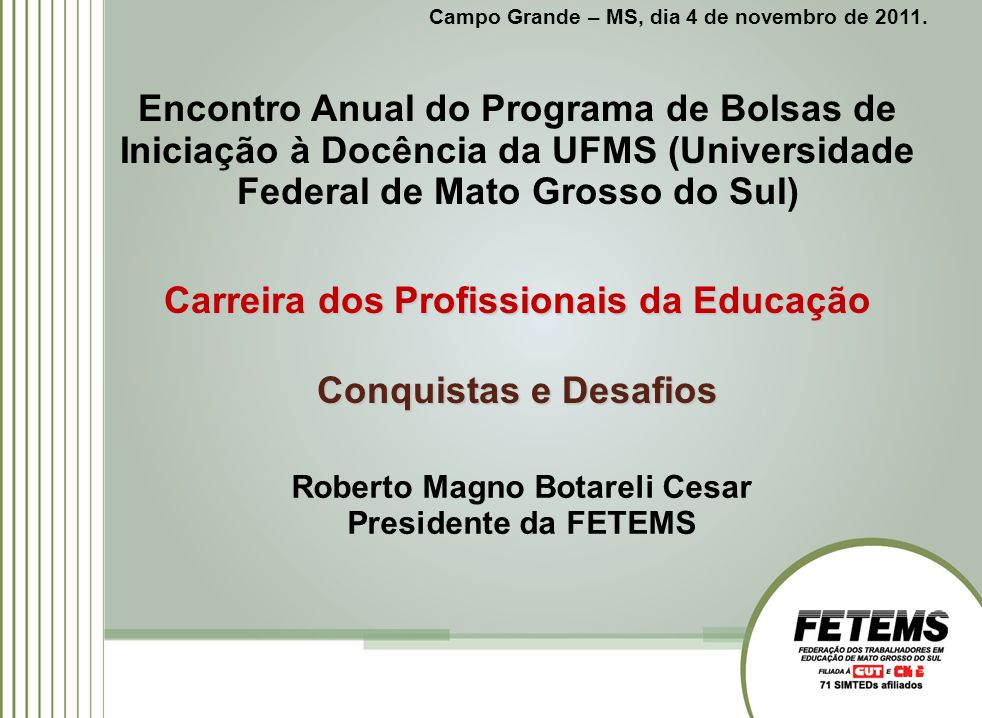 Campo Grande – MS, dia 4 de novembro de 2011. Encontro Anual do Programa de Bolsas de Iniciação à Docência da UFMS (Universidade Federal de Mato Gross