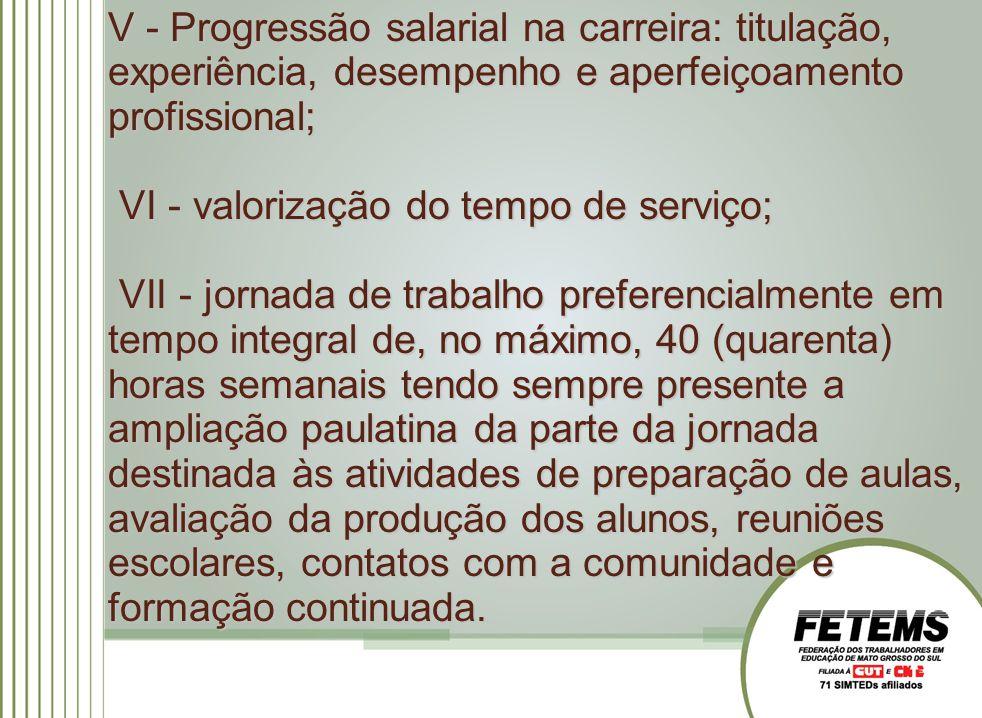 V - Progressão salarial na carreira: titulação, experiência, desempenho e aperfeiçoamento profissional; VI - valorização do tempo de serviço; VII - jo