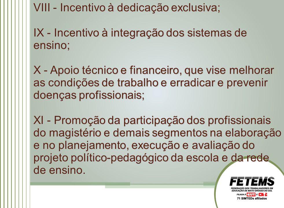 VIII - Incentivo à dedicação exclusiva; IX - Incentivo à integração dos sistemas de ensino; X - Apoio técnico e financeiro, que vise melhorar as condi