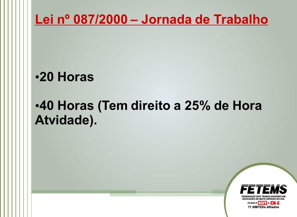 Lei nº 087/2000 – Jornada de Trabalho 20 Horas 40 Horas (Tem direito a 25% de Hora Atvidade).