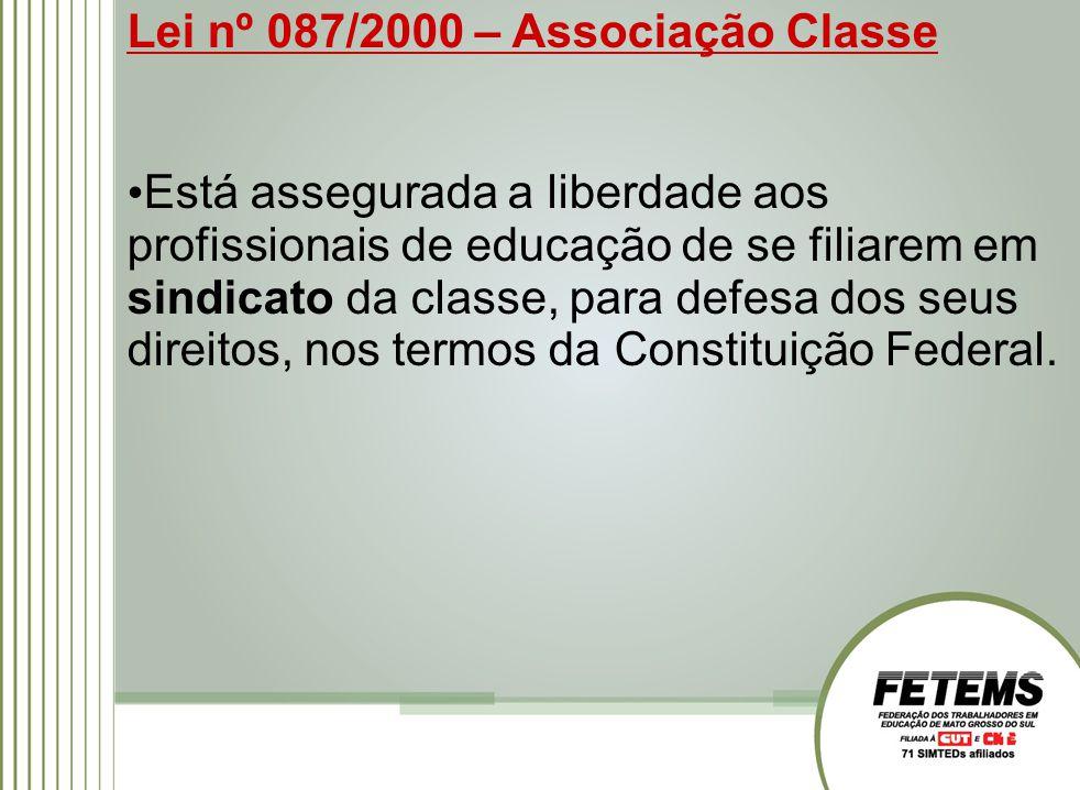 Lei nº 087/2000 – Associação Classe Está assegurada a liberdade aos profissionais de educação de se filiarem em sindicato da classe, para defesa dos seus direitos, nos termos da Constituição Federal.