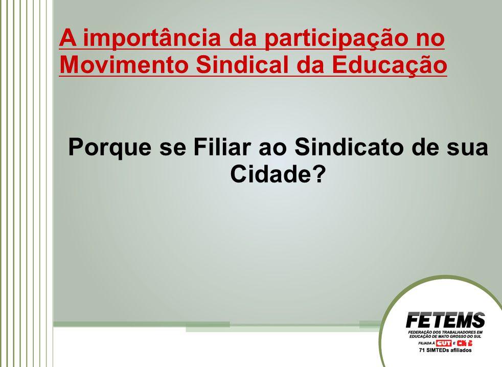 A importância da participação no Movimento Sindical da Educação Porque se Filiar ao Sindicato de sua Cidade?