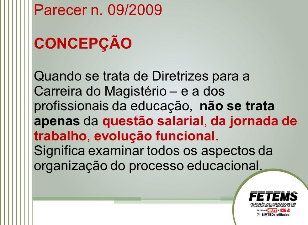 Parecer n. 09/2009 CONCEPÇÃO Quando se trata de Diretrizes para a Carreira do Magistério – e a dos profissionais da educação, não se trata apenas da q