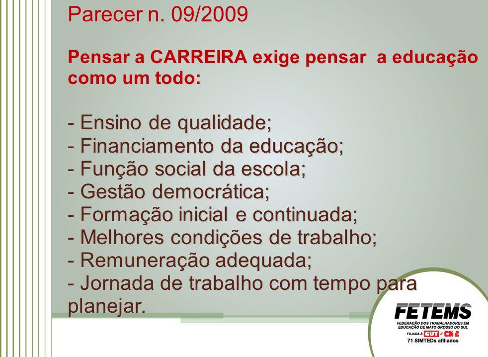 Parecer n. 09/2009 Pensar a CARREIRA exige pensar a educação como um todo: - Ensino de qualidade; - Financiamento da educação; - Função social da esco