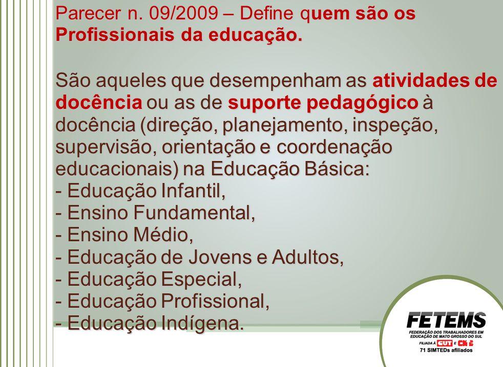 Parecer n. 09/2009 – Define quem são os Profissionais da educação. São aqueles que desempenham as atividades de docência ou as de suporte pedagógico à