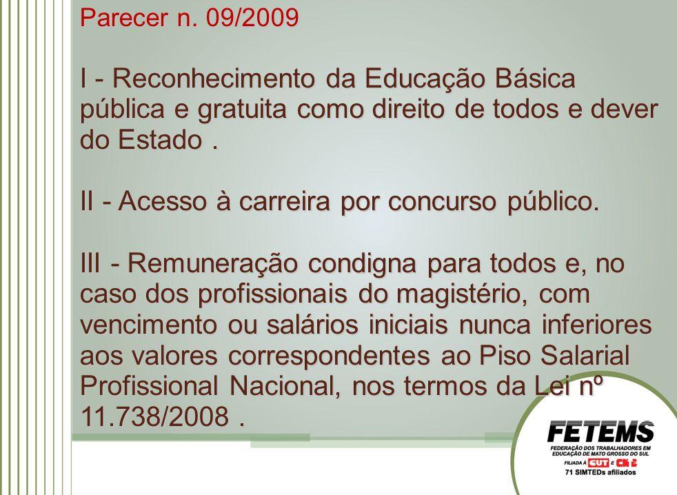 Parecer n. 09/2009 I - Reconhecimento da Educação Básica pública e gratuita como direito de todos e dever do Estado. II - Acesso à carreira por concur