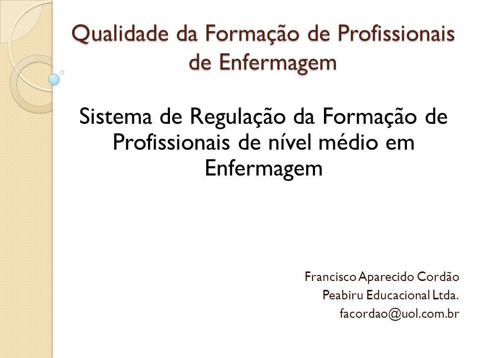 Qualidade da Formação de Profissionais de Enfermagem Sistema de Regulação da Formação de Profissionais de nível médio em Enfermagem Francisco Aparecid