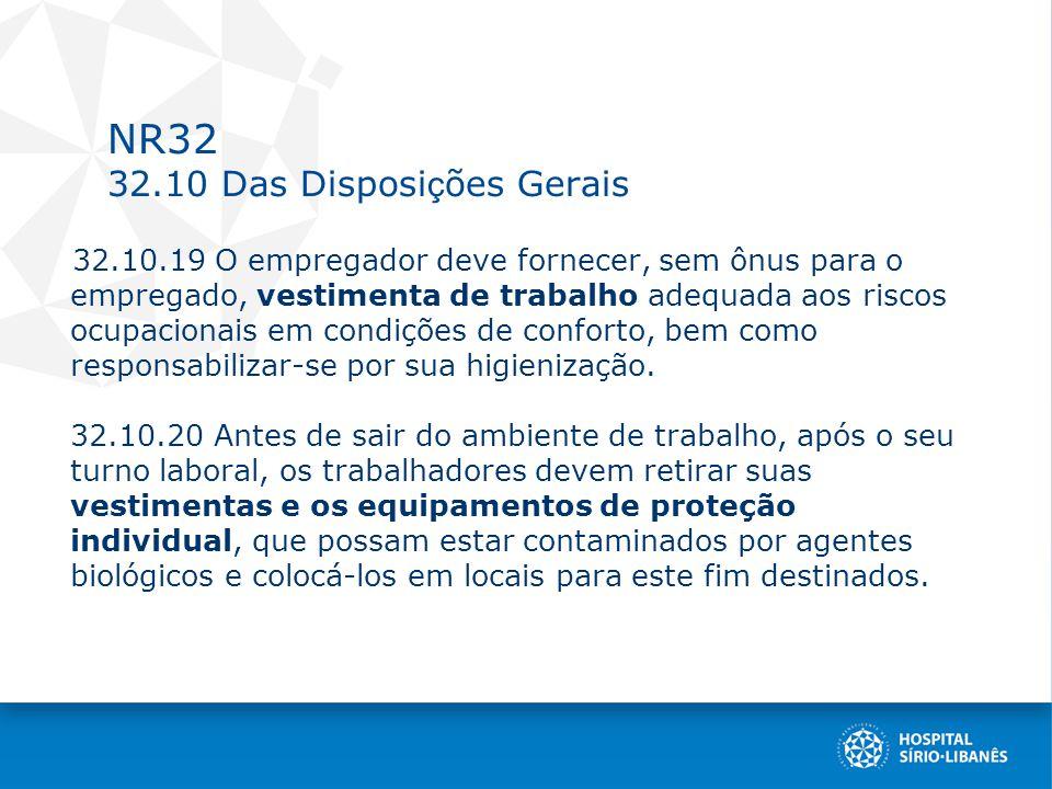 NR32 32.10 Das Disposi ç ões Gerais 32.10.19 O empregador deve fornecer, sem ônus para o empregado, vestimenta de trabalho adequada aos riscos ocupacionais em condições de conforto, bem como responsabilizar-se por sua higienização.