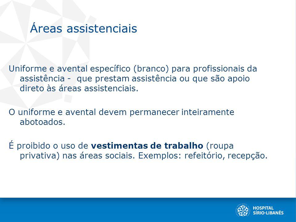 Á reas assistenciais Uniforme e avental específico (branco) para profissionais da assistência - que prestam assistência ou que são apoio direto às áreas assistenciais.