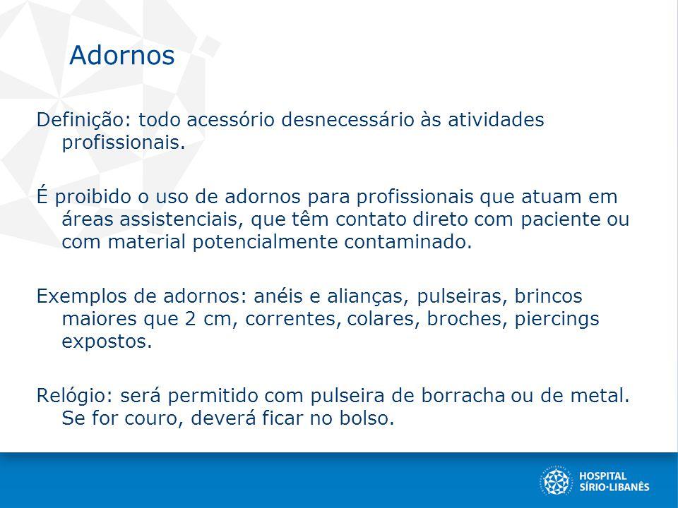 Adornos Definição: todo acessório desnecessário às atividades profissionais.