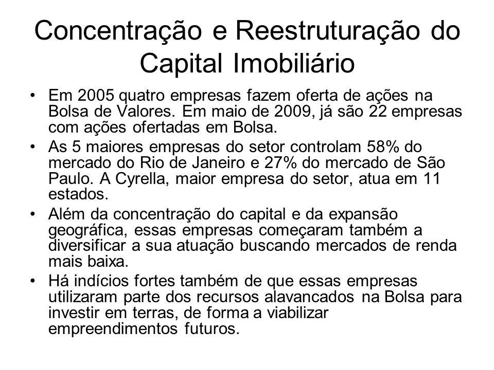 Concentração e Reestruturação do Capital Imobiliário Em 2005 quatro empresas fazem oferta de ações na Bolsa de Valores. Em maio de 2009, já são 22 emp