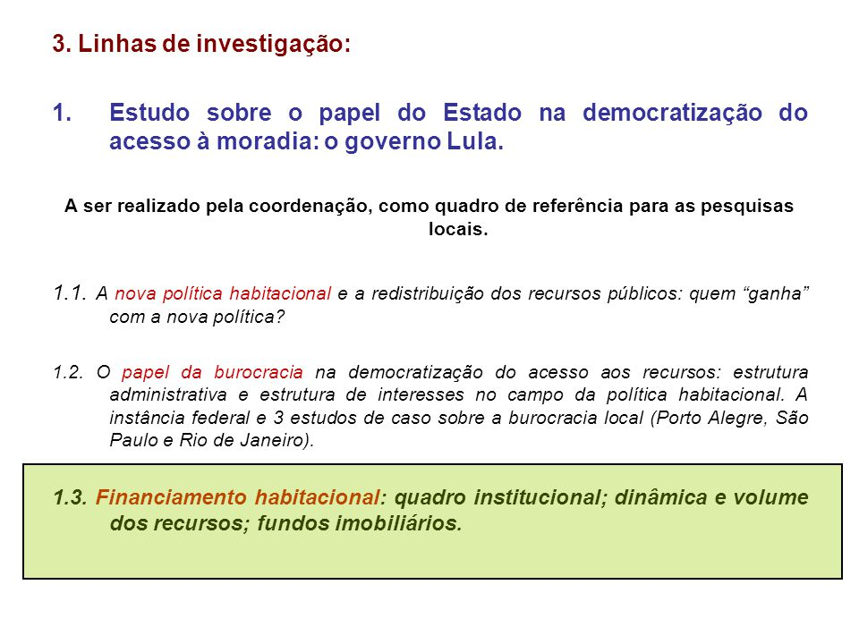 3. Linhas de investigação: 1.Estudo sobre o papel do Estado na democratização do acesso à moradia: o governo Lula. A ser realizado pela coordenação, c