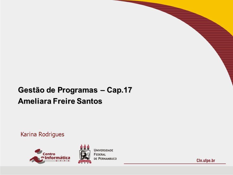 Gestão de Programas – Cap.17 Ameliara Freire Santos Karina Rodrigues