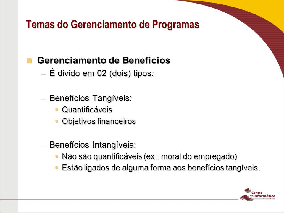 Gerenciamento de Benefícios Gerenciamento de Benefícios –É divido em 02 (dois) tipos: –Benefícios Tangíveis:  Quantificáveis  Objetivos financeiros