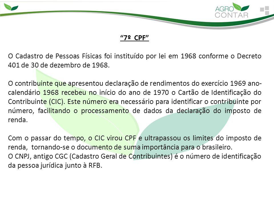 """""""7º CPF"""" O Cadastro de Pessoas Físicas foi instituído por lei em 1968 conforme o Decreto 401 de 30 de dezembro de 1968. O contribuinte que apresentou"""