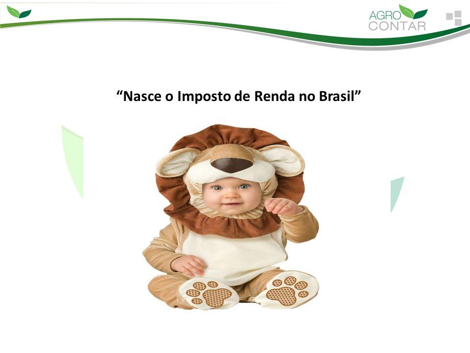 4º NASCE O IMPOSTO DE RENDA NO BRASIL A primeira tentativa de se instituir o imposto de renda no Brasil foi em 1843, porém o sistema econômico da época não era favorável pois não haviam contribuintes suficientes.