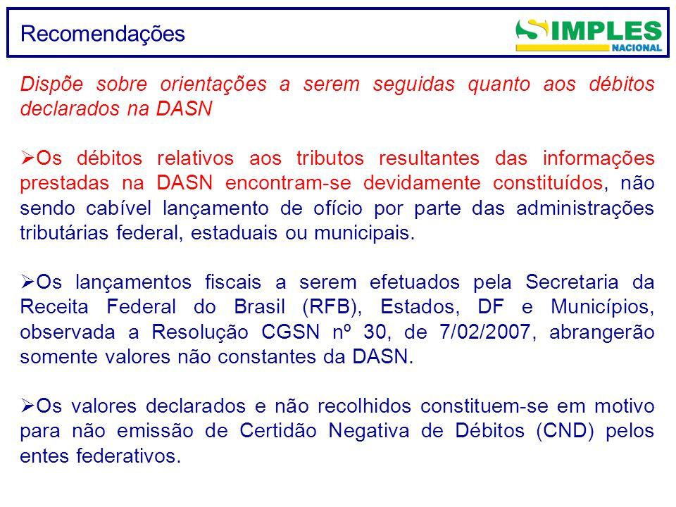 Recomendações Dispõe sobre orientações a serem seguidas quanto aos débitos declarados na DASN  Os débitos relativos aos tributos resultantes das info