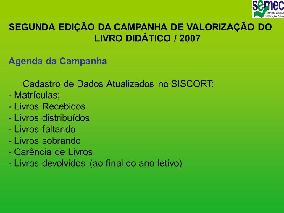 SEGUNDA EDIÇÃO DA CAMPANHA DE VALORIZAÇÃO DO LIVRO DIDÁTICO / 2007 Agenda da Campanha Cadastro de Dados Atualizados no SISCORT: - Matrículas; - Livros