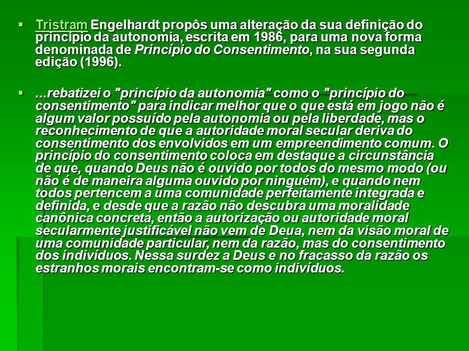  Tristram Engelhardt propôs uma alteração da sua definição do princípio da autonomia, escrita em 1986, para uma nova forma denominada de Princípio do