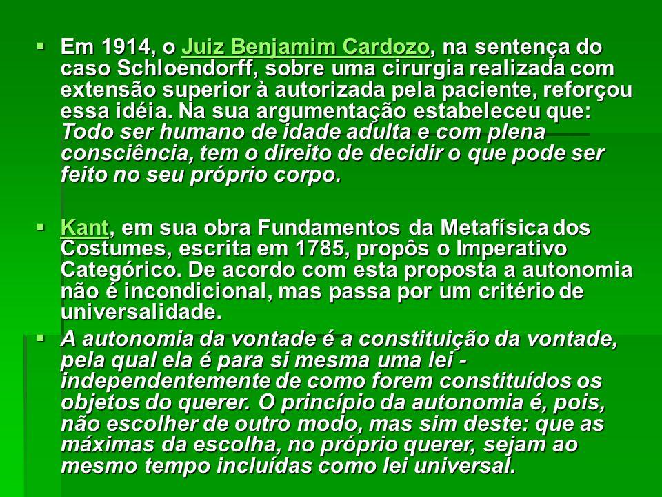  Em 1914, o Juiz Benjamim Cardozo, na sentença do caso Schloendorff, sobre uma cirurgia realizada com extensão superior à autorizada pela paciente, r