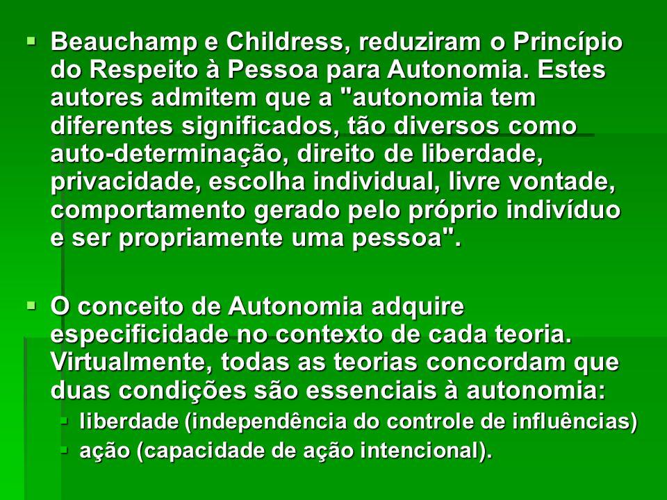  Beauchamp e Childress, reduziram o Princípio do Respeito à Pessoa para Autonomia. Estes autores admitem que a