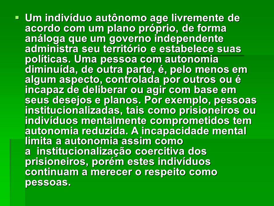  Um indivíduo autônomo age livremente de acordo com um plano próprio, de forma análoga que um governo independente administra seu território e estabe