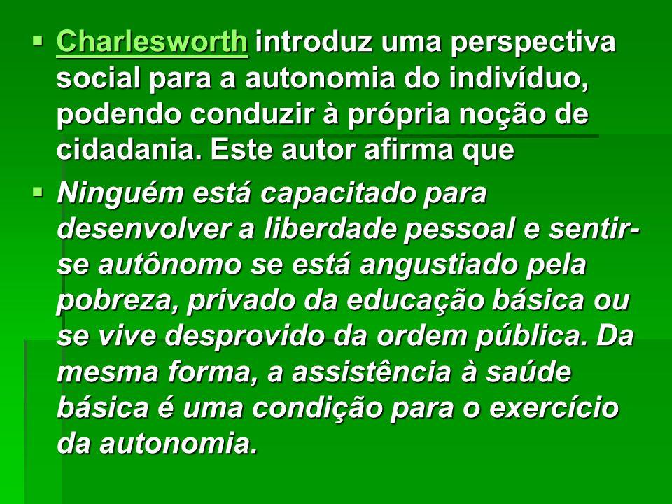  Charlesworth introduz uma perspectiva social para a autonomia do indivíduo, podendo conduzir à própria noção de cidadania. Este autor afirma que Cha