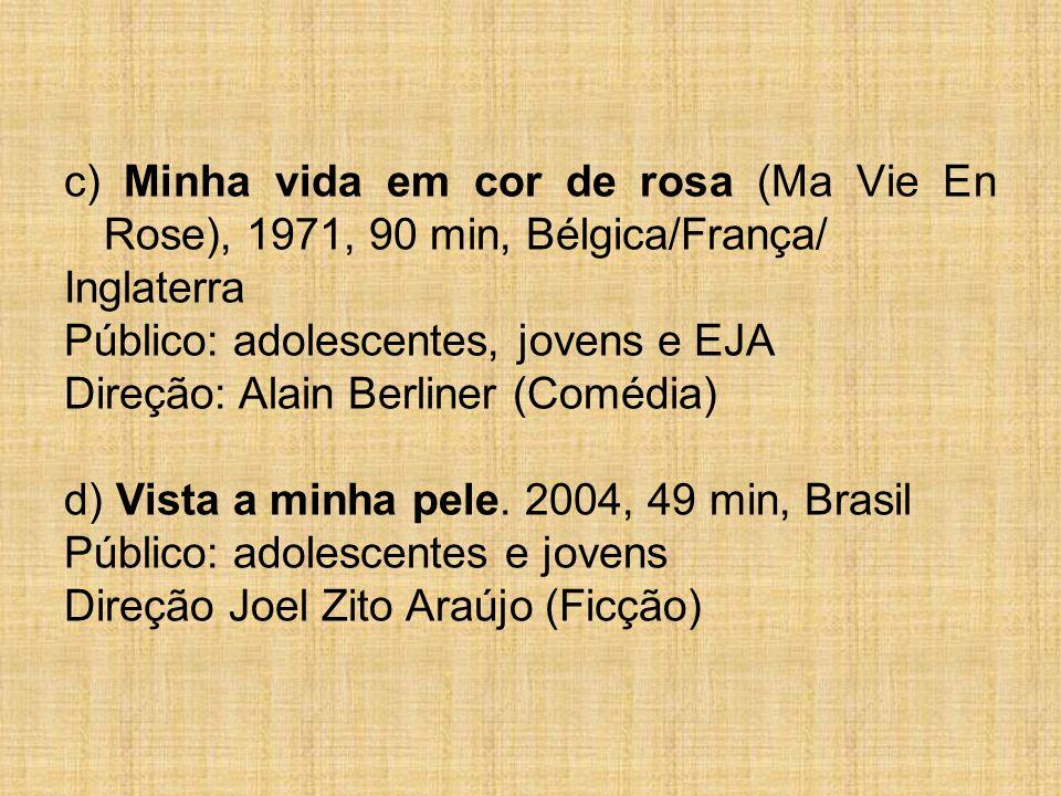 c) Minha vida em cor de rosa (Ma Vie En Rose), 1971, 90 min, Bélgica/França/ Inglaterra Público: adolescentes, jovens e EJA Direção: Alain Berliner (C