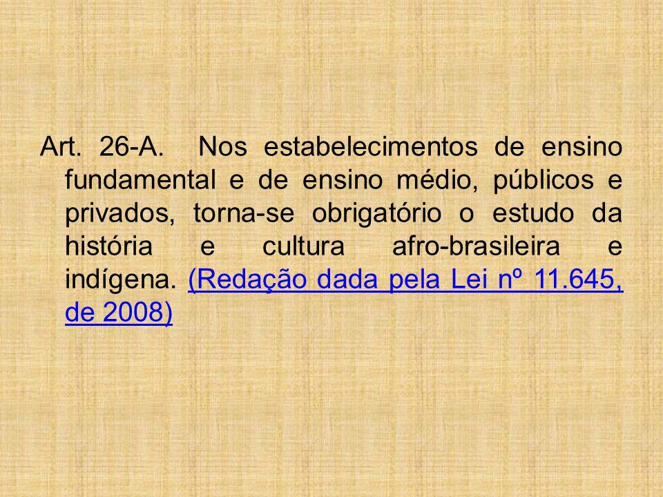Art. 26-A. Nos estabelecimentos de ensino fundamental e de ensino médio, públicos e privados, torna-se obrigatório o estudo da história e cultura afro