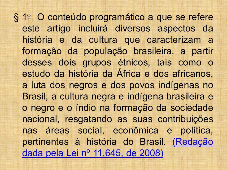 § 1 o O conteúdo programático a que se refere este artigo incluirá diversos aspectos da história e da cultura que caracterizam a formação da população