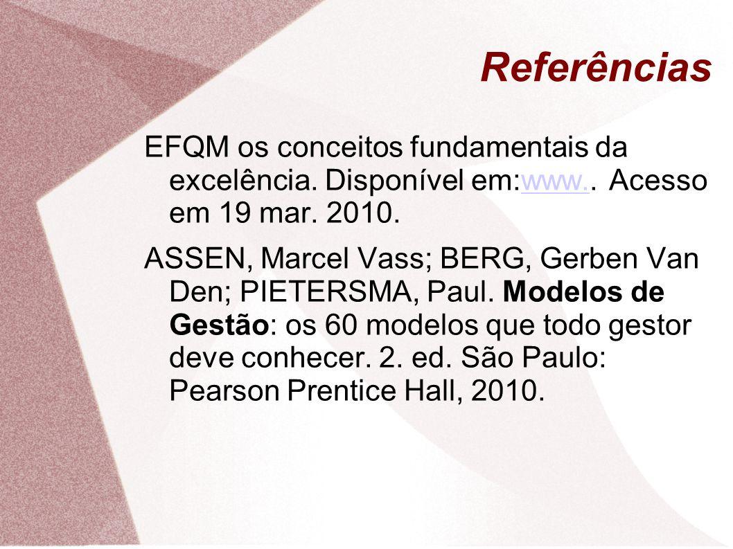 Referências EFQM os conceitos fundamentais da excelência. Disponível em:www.. Acesso em 19 mar. 2010.www. ASSEN, Marcel Vass; BERG, Gerben Van Den; PI