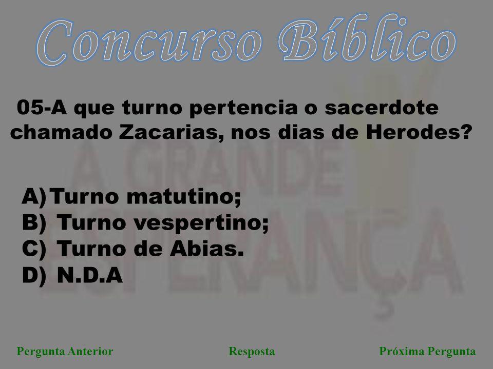Próxima PerguntaPergunta AnteriorResposta 05-A que turno pertencia o sacerdote chamado Zacarias, nos dias de Herodes? A)Turno matutino; B) Turno vespe